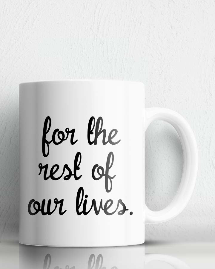 For The Rest Of Our Lives Coffee Mug