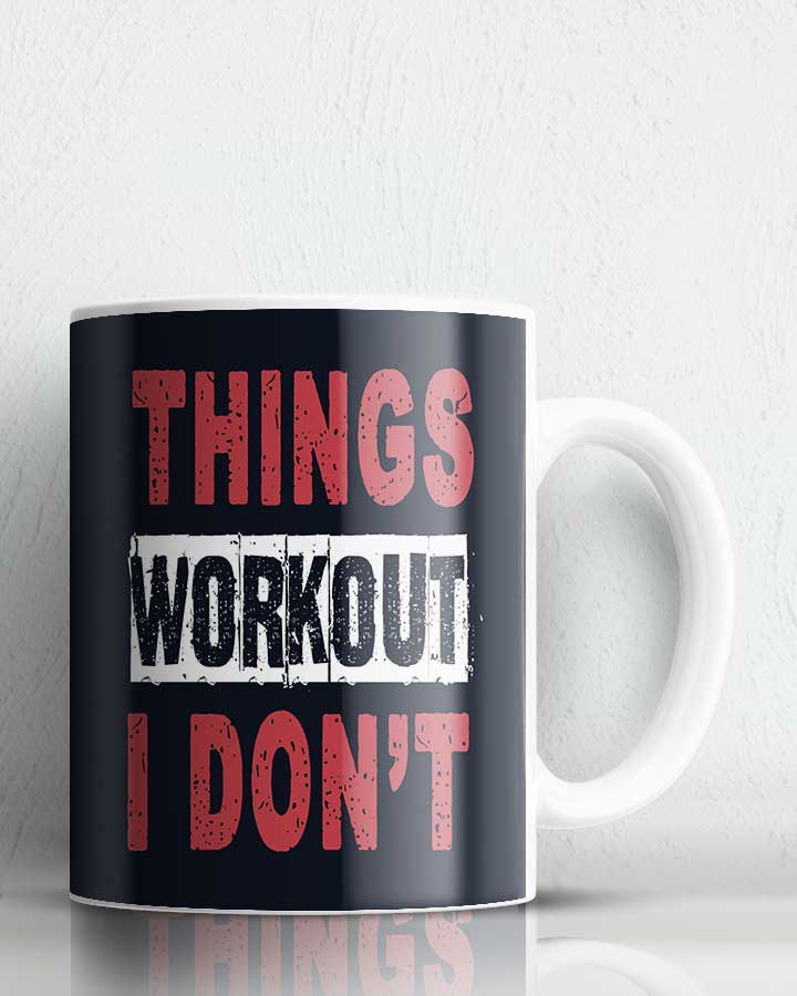 I Dont Workout  Coffee Mug
