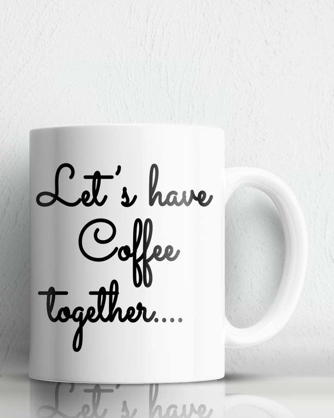 Lets Have Coffee Together Coffee Mug
