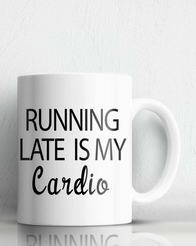 Running Late Is My Cardio Coffee Mug