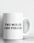 Two Words One Finger Coffee Mug