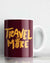 Travel More Coffee Mug