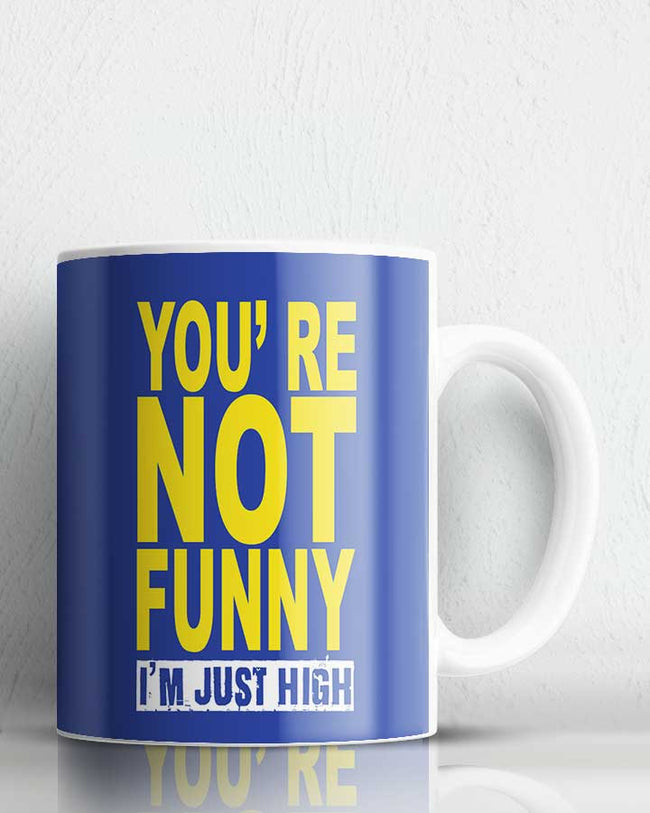 You're Not Funny Coffee Mug