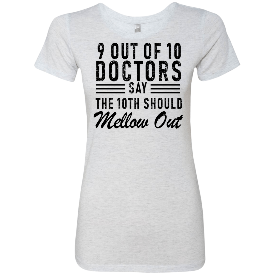 9 Out Of 10 Doctors Say That The 10th Should Mellow Out Women's Classic Tee