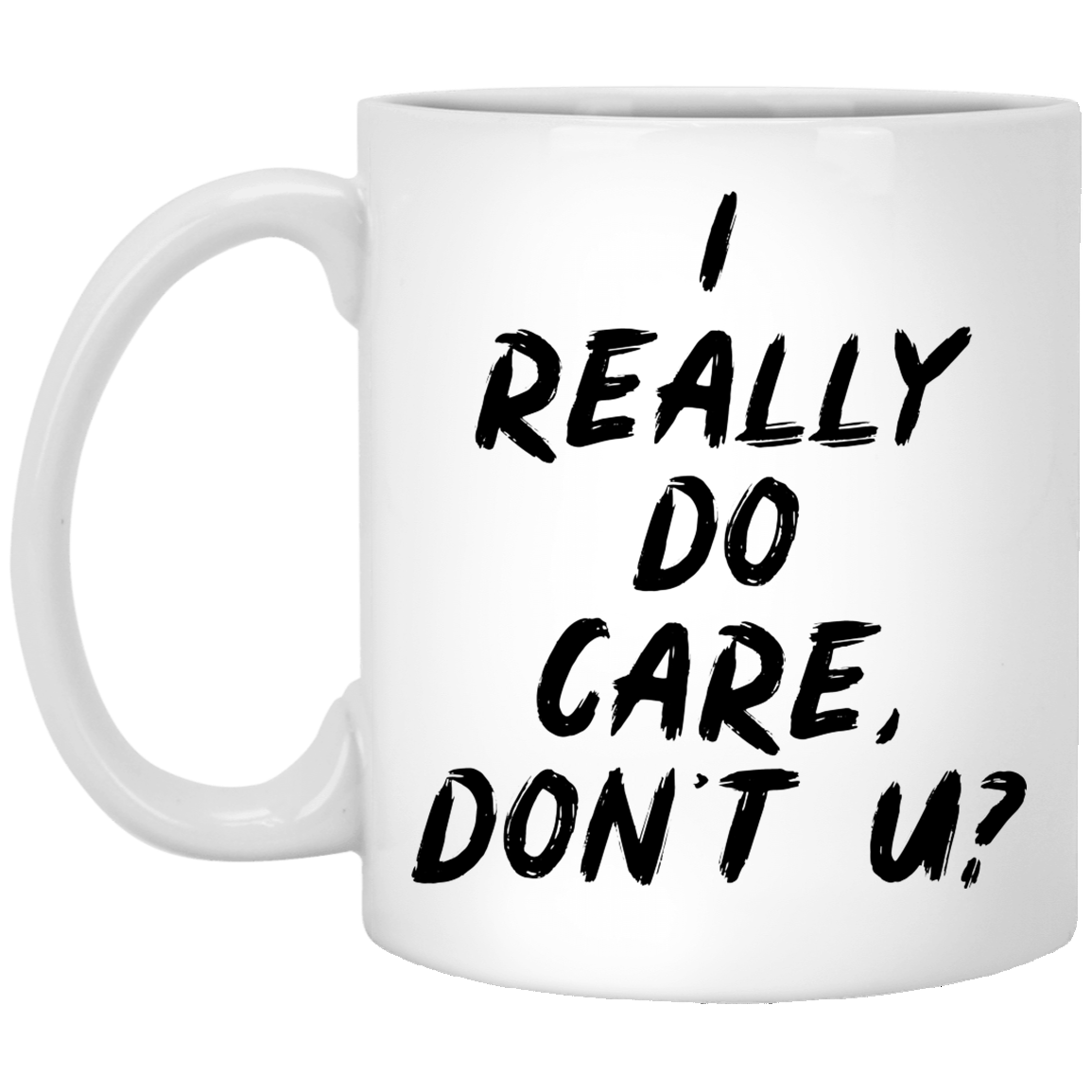 I Really Do Care Don't You 11 oz. White Coffee Mug