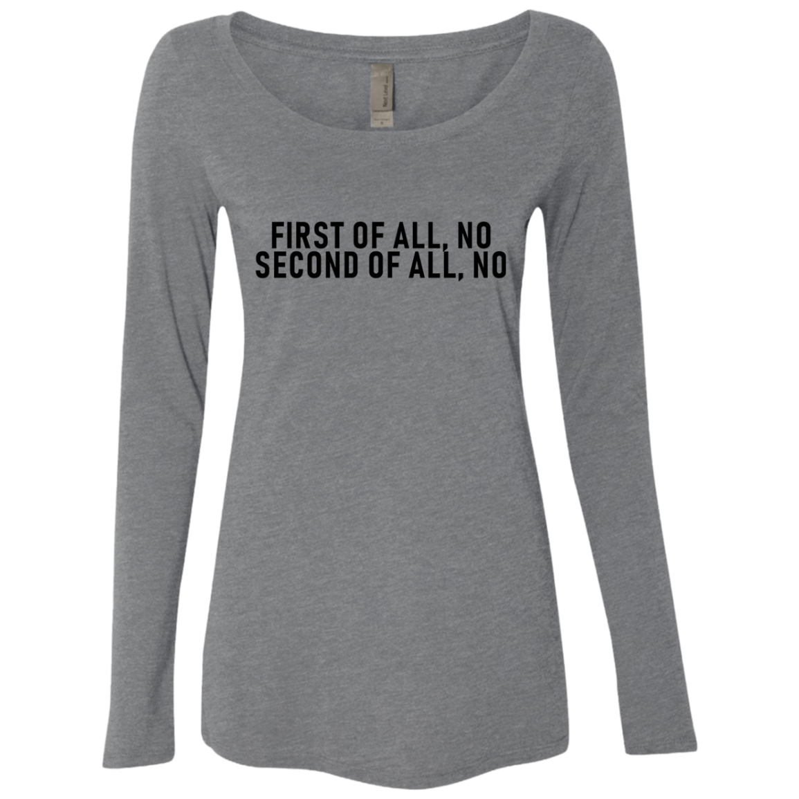 First Of All No Second Of All No Women's Long Sleeve Tee