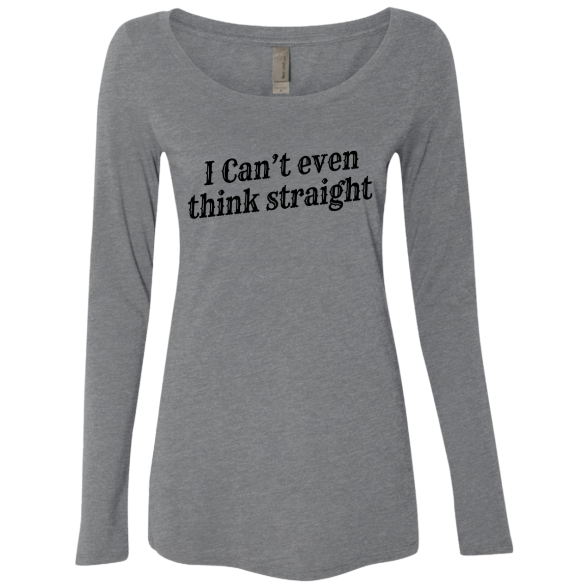 I Can't Even Think Straight Women's Long Sleeve Tee