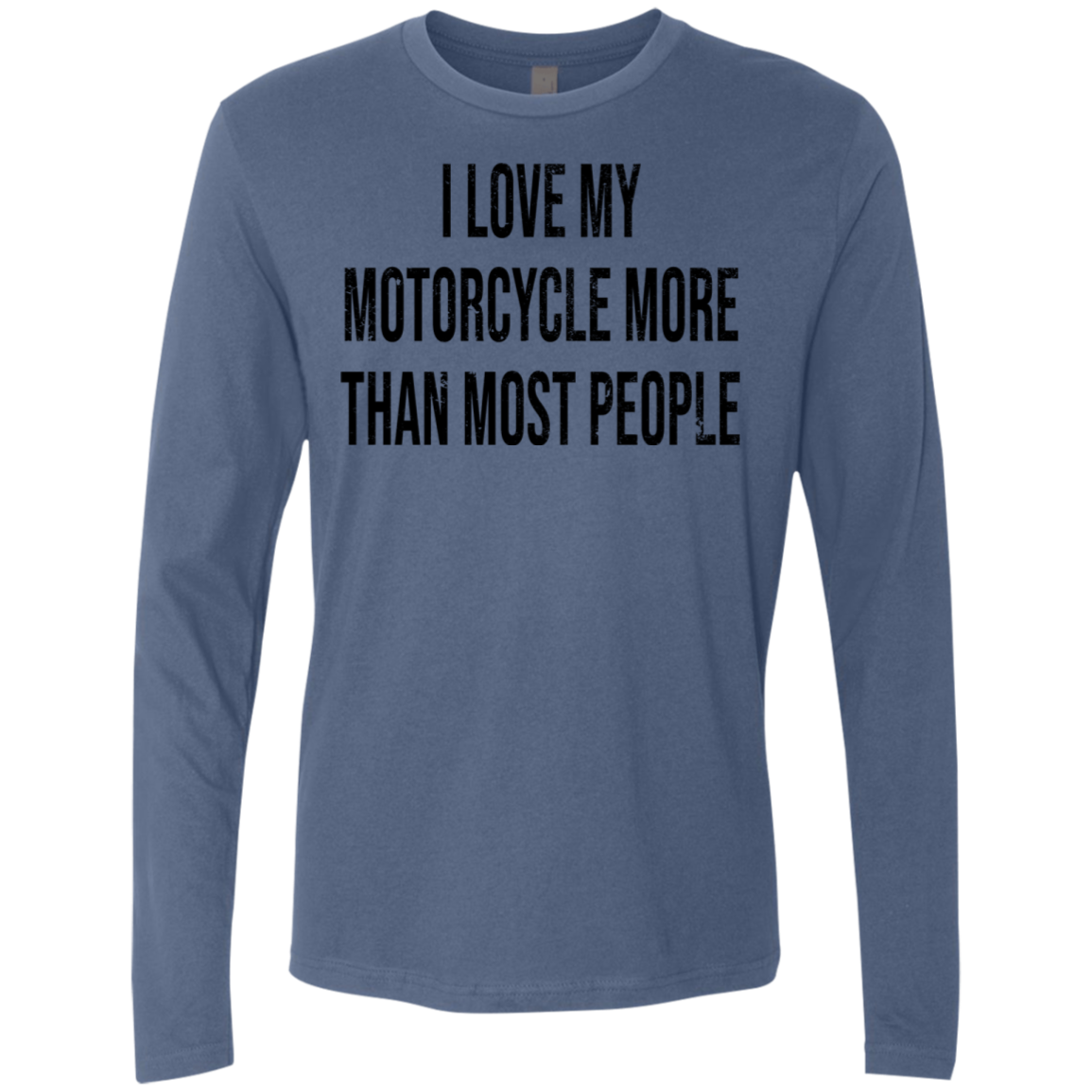 I Love My Motorcycle More Than Most People Men's Long Sleeve Tee