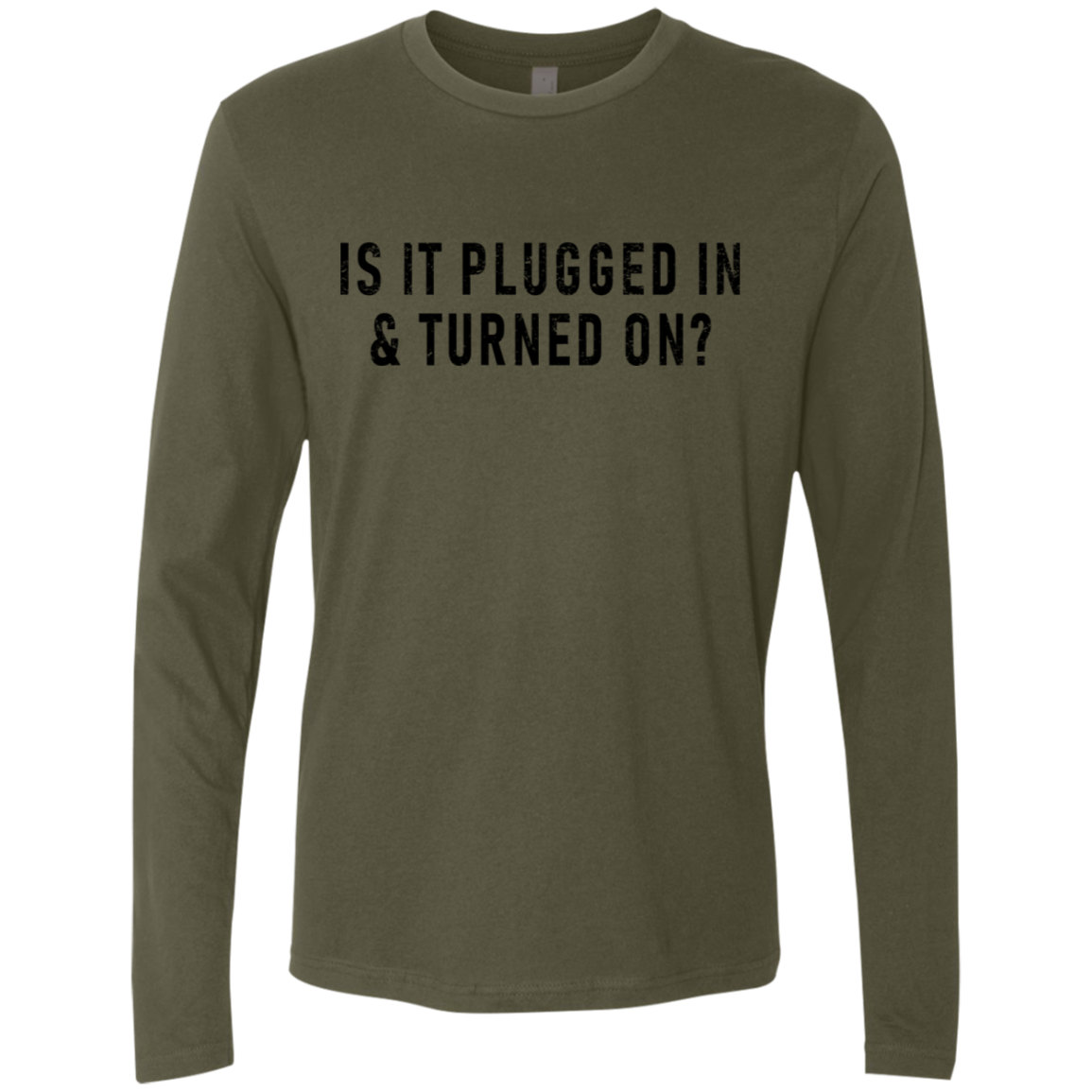 Is It Plugged And Turned On Men's Long Sleeve Tee
