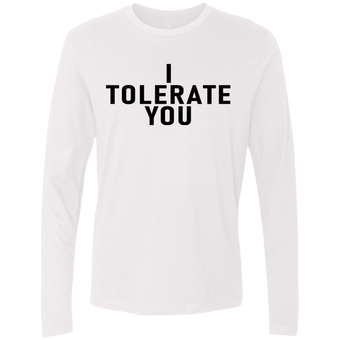 I Tolerate You Men's Long Sleeve Tee