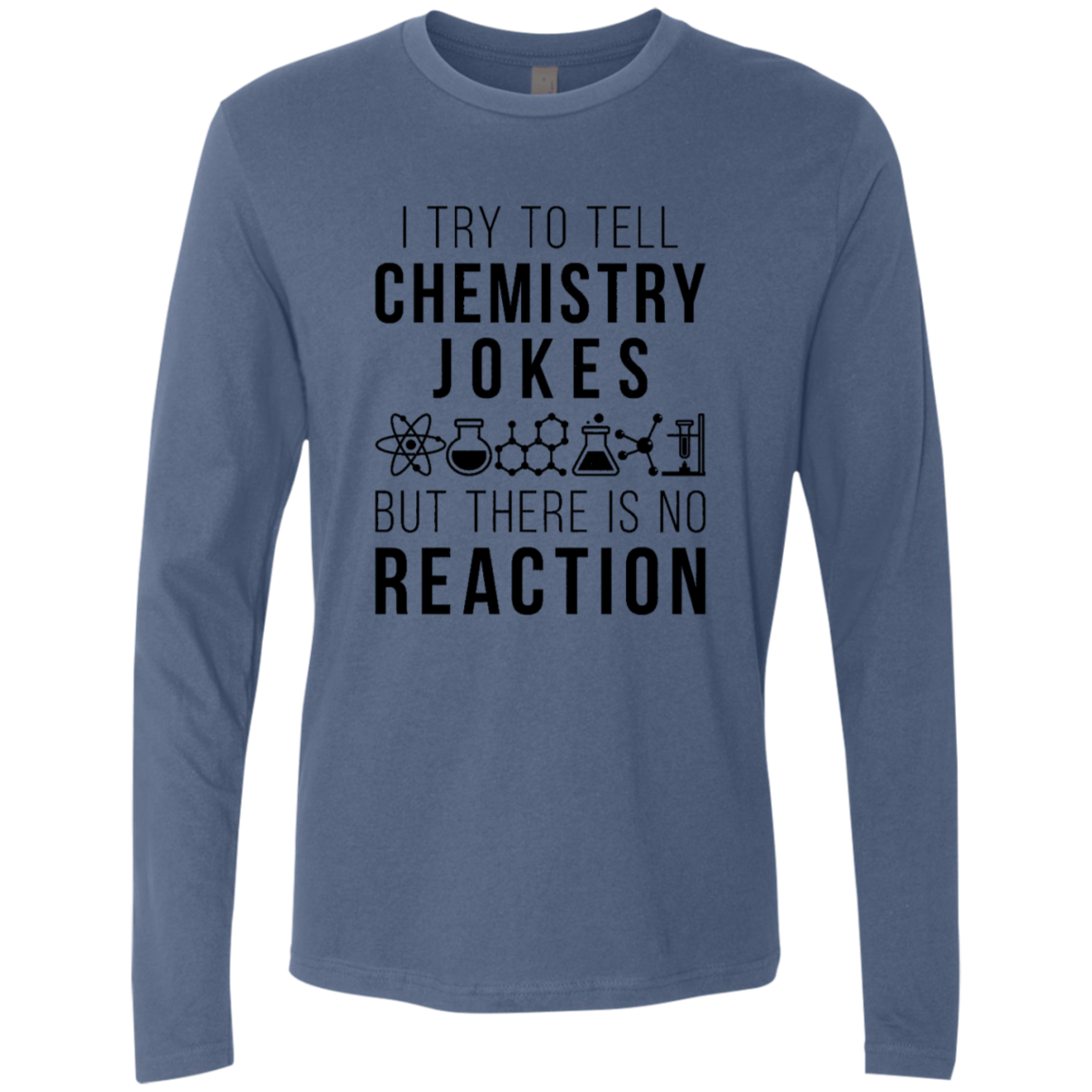 I Try To Tell Chemistry Jokes But There Is No Reaction Men's Long Sleeve Tee