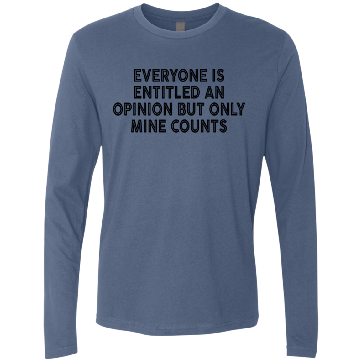 Everyone Is Entitled An Opinion But Only Mine Counts Men's Long Sleeve Tee