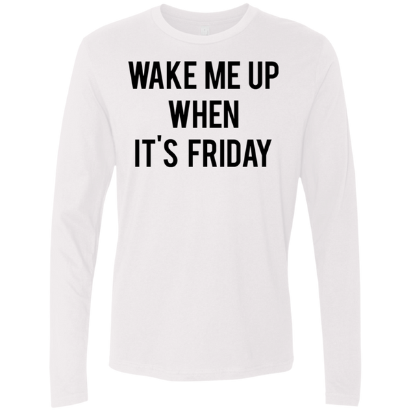 Wake Me Up When It's Friday Men's Long Sleeve Tee