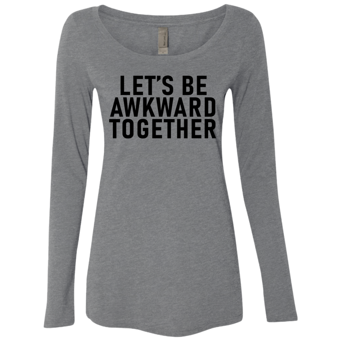 Let's Be Awkward Together Women's Long Sleeve Tee