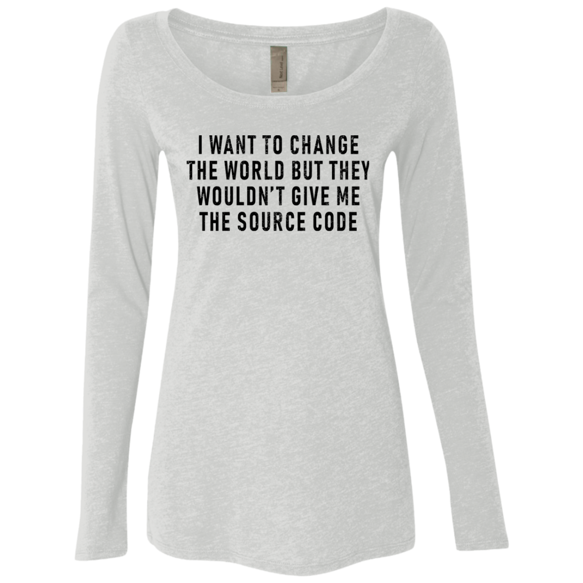 I Want To Change The World But They Won't Give Me The Source Code Women's Long Sleeve Tee
