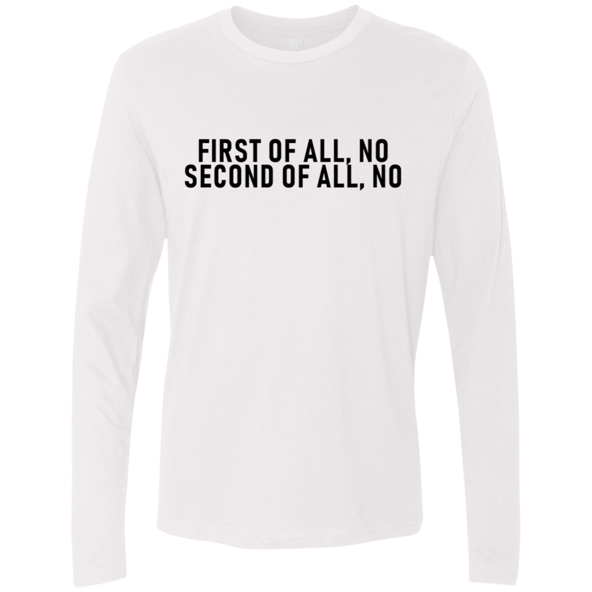 First Of All No Second Of All No Men's Long Sleeve Tee