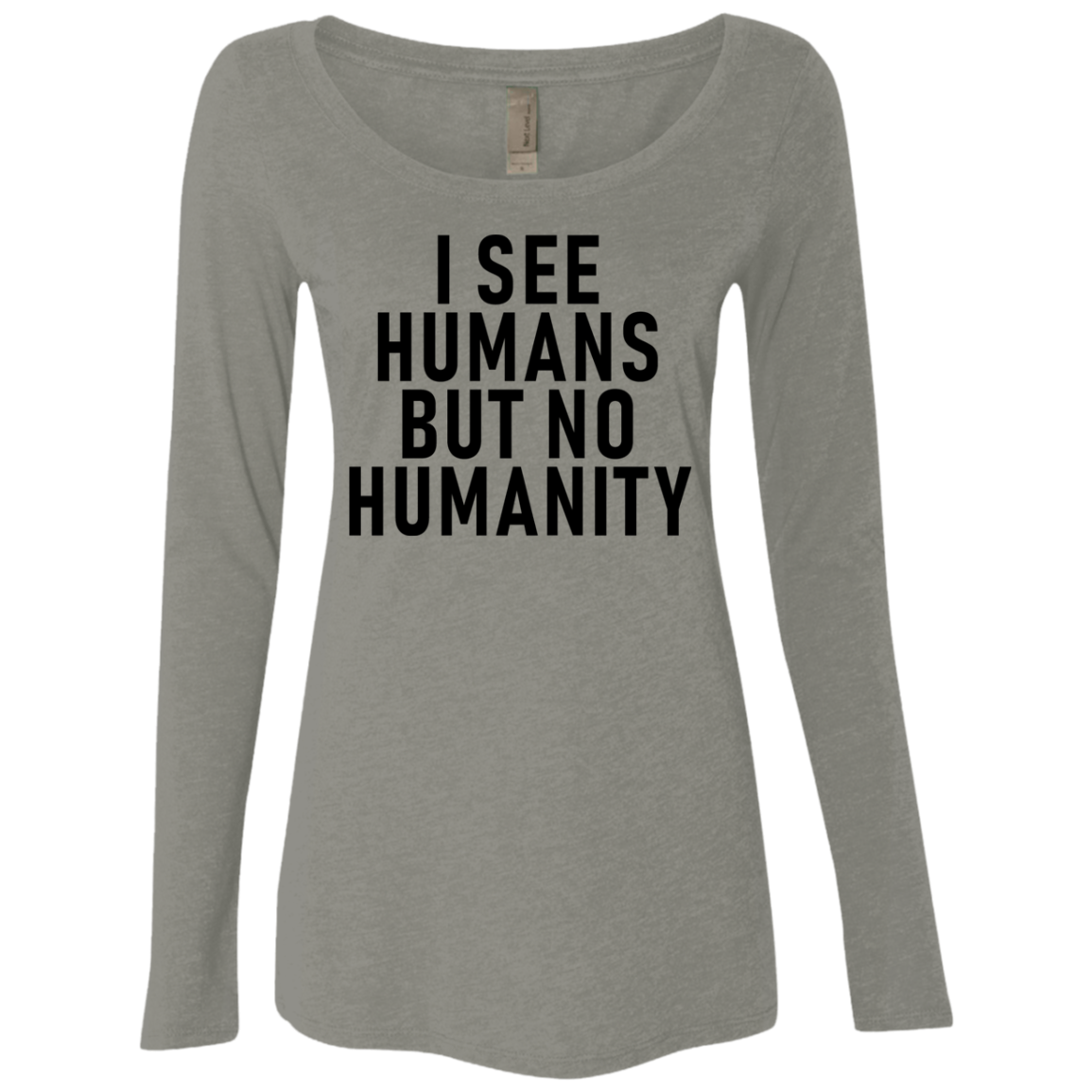 I See Humans But No Humnity Women's Long Sleeve Tee
