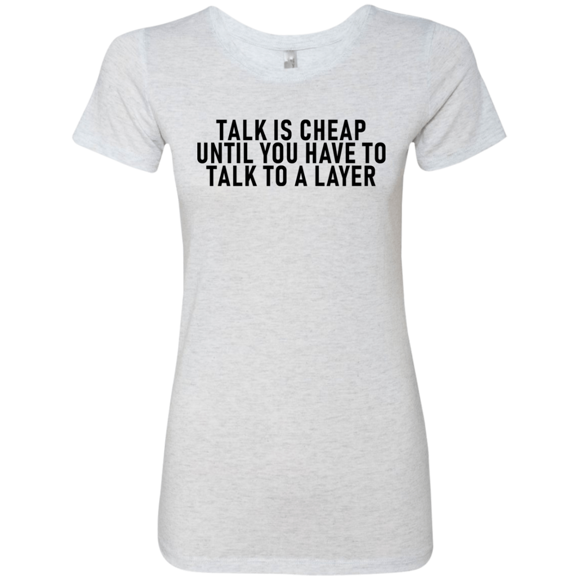 Talk Is Cheap Until You Have To Talk With A Lawyer Women's Classic Tee
