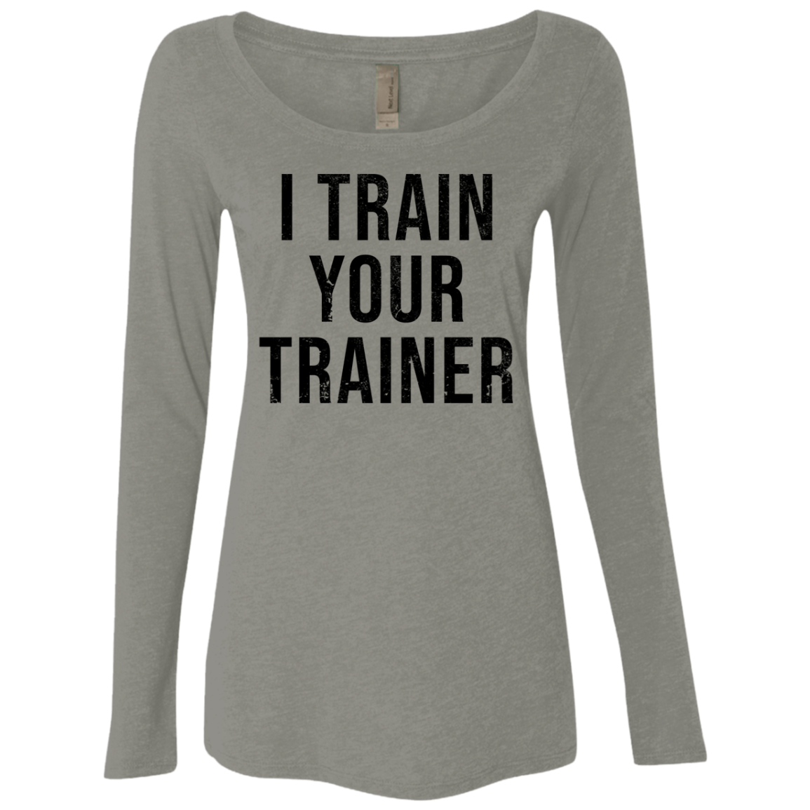 I Train Your Trainer Women's Long Sleeve Tee