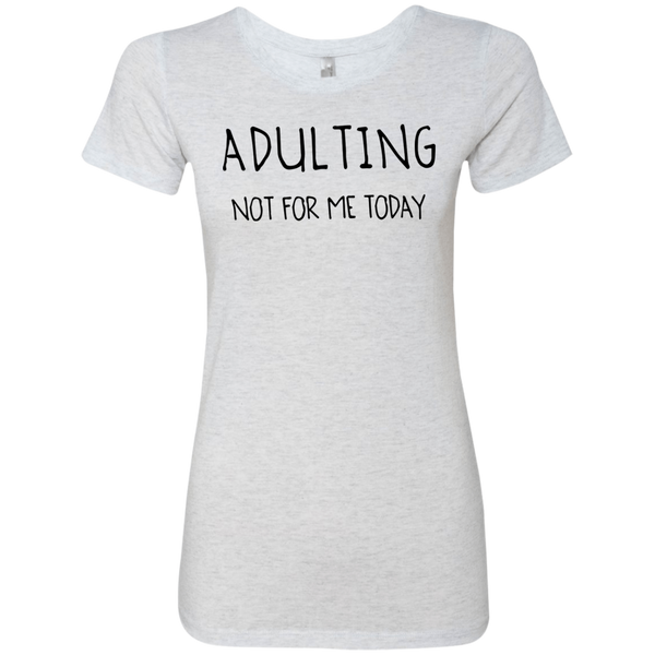 Adulting Not for Today Women's Classic Tee - Trendy Tees