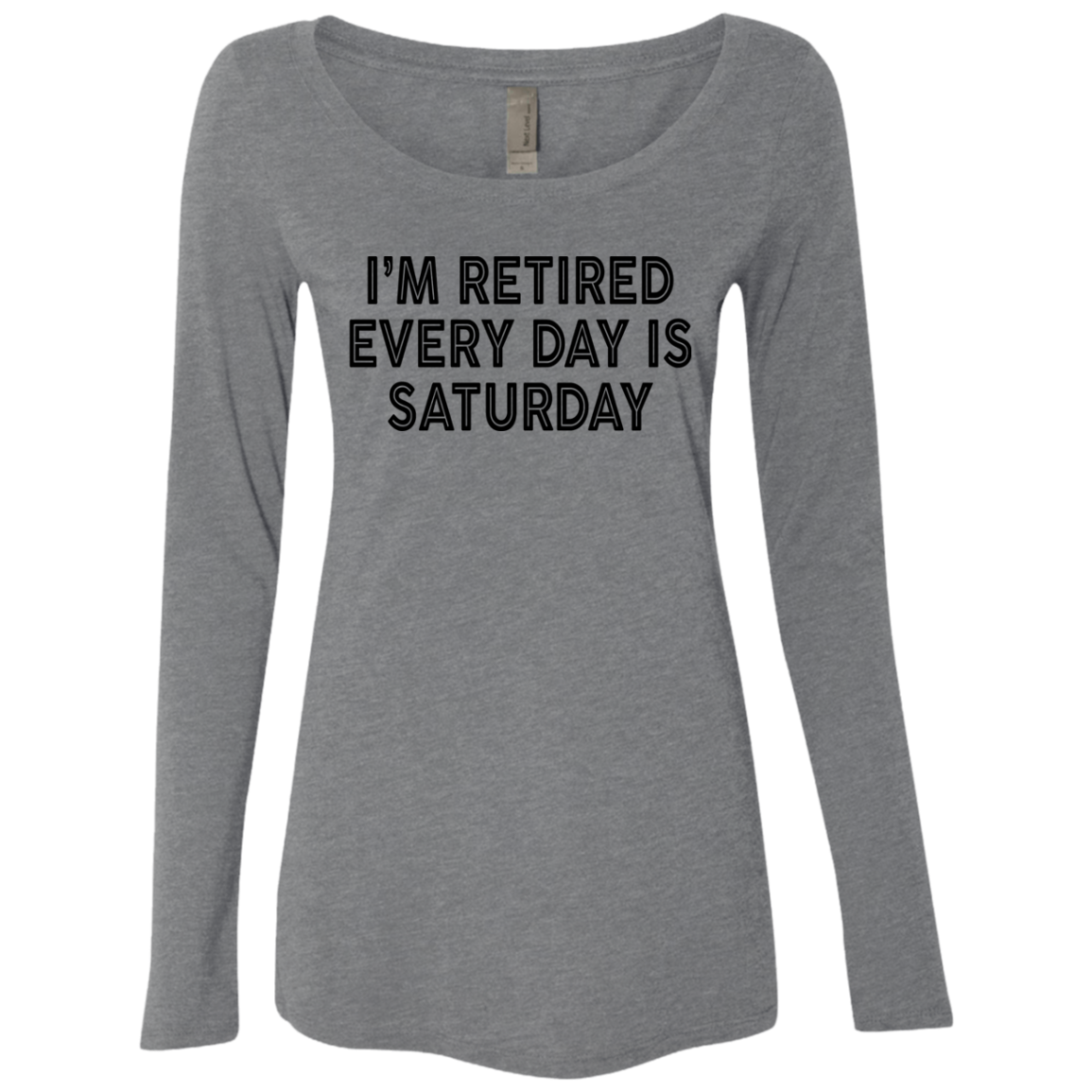 I'm REtired Every Day Is Saturday Women's Long Sleeve Tee