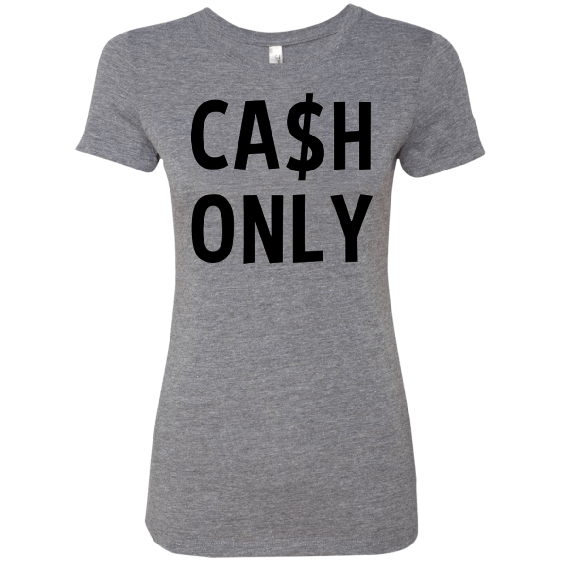 Cash Only Women's Classic Tee - Trendy Tees