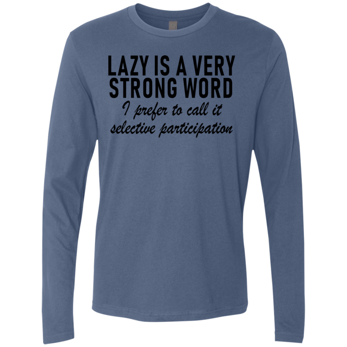 Lazy Is A Very Strong Word I Prefer To Call It Selective Participation Men's Long Sleeve Tee