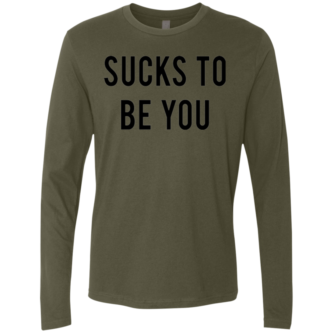 Sucks to be You Men's Long Sleeve Tee