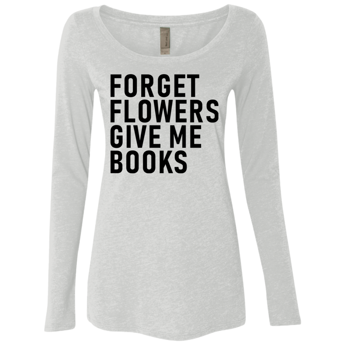 Forget Flowers Give Me Books Women's Long Sleeve Tee