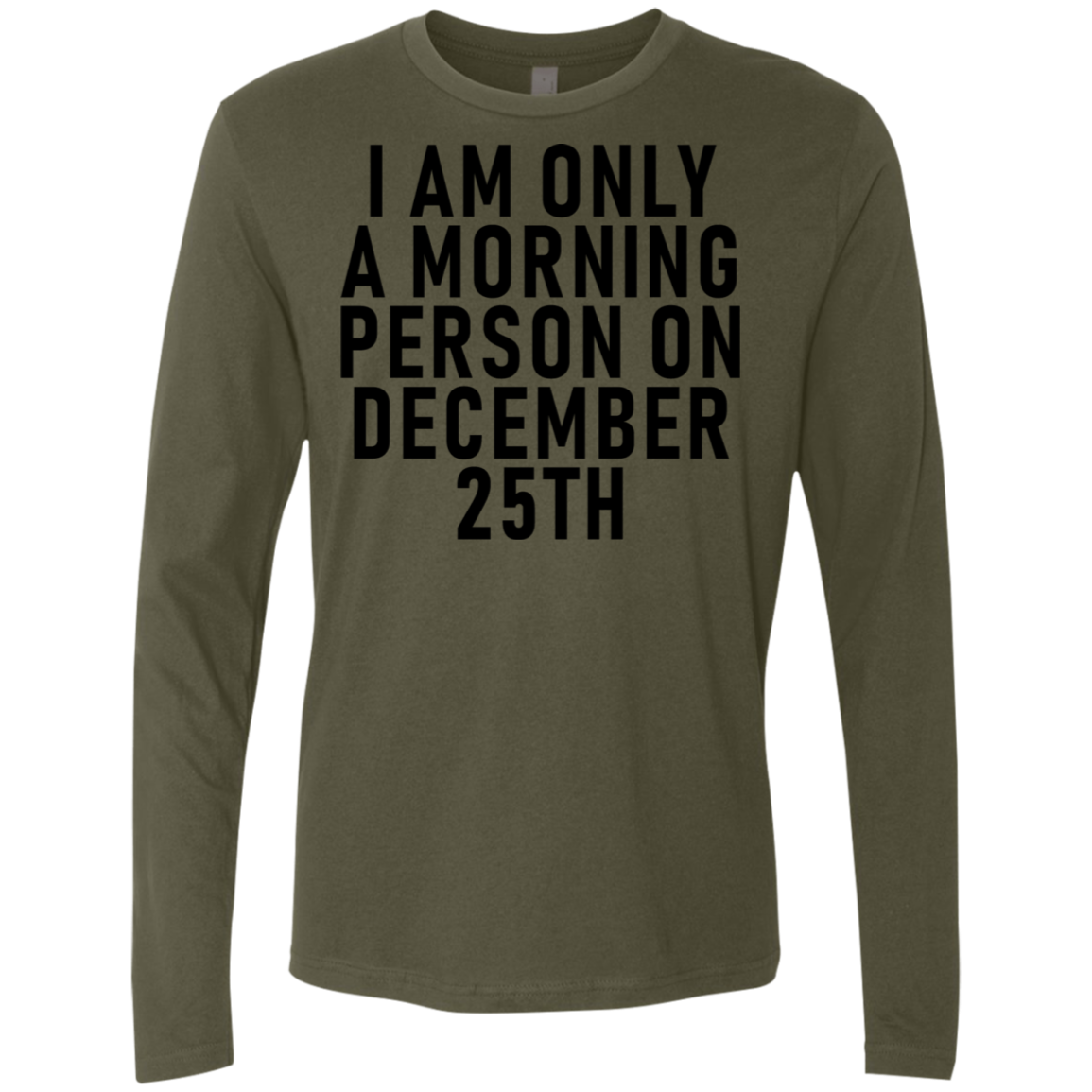 I Am Only A Morning Person On December 25th Christmas Men's Long Sleeve Tee