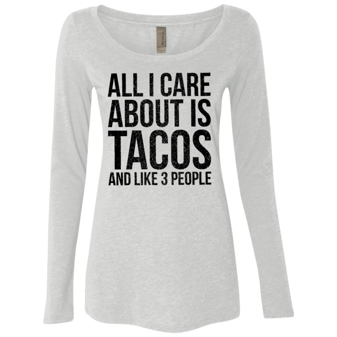 All I Care About is Tacos and Like 3 People Women's Long Sleeve Tee