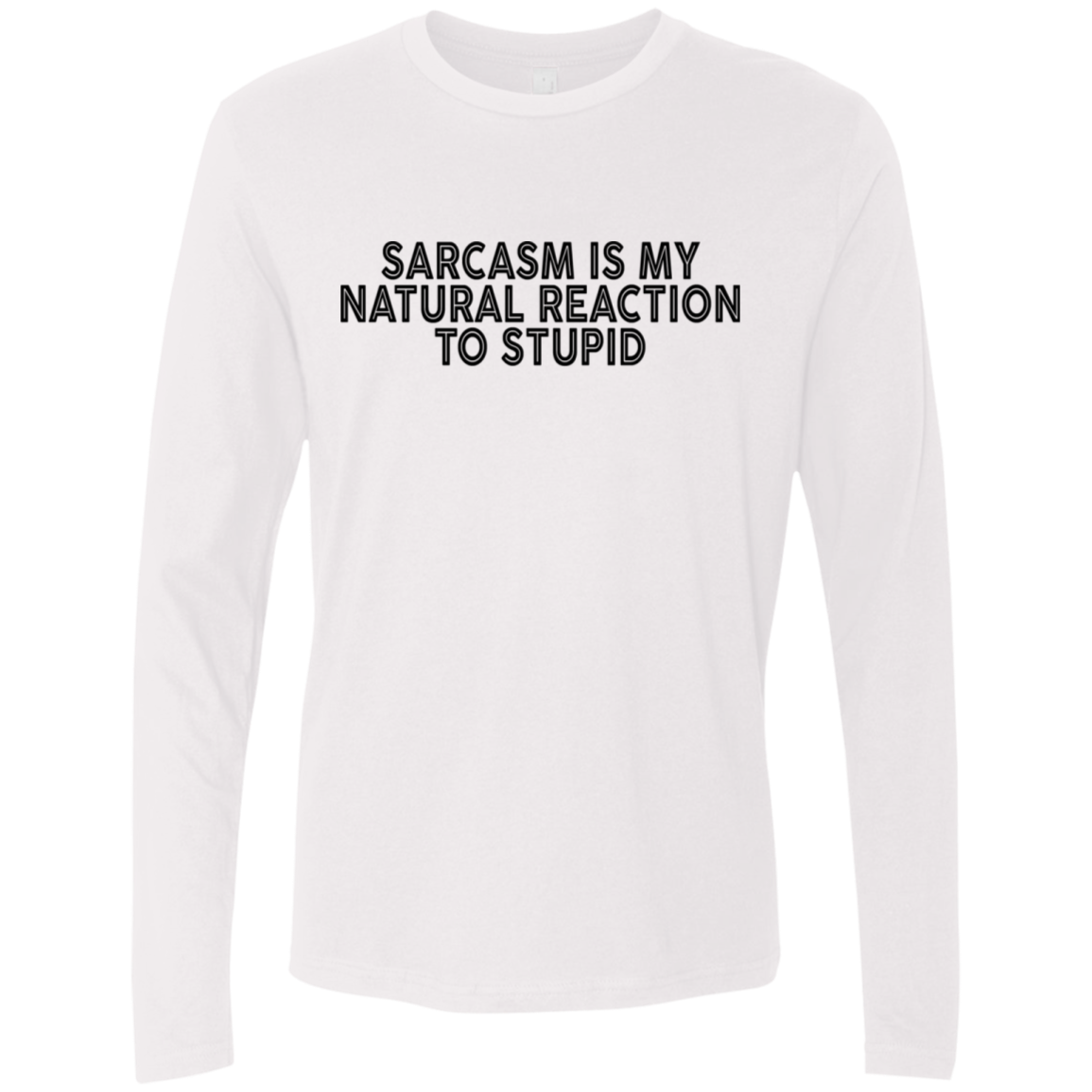 Sarcasm Is My Natural Reaction To Stupid Men's Long Sleeve Tee