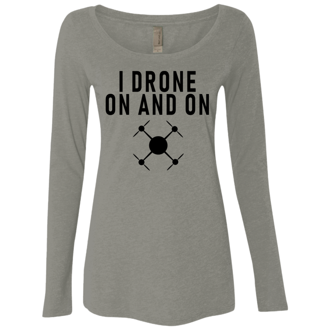 I Drone On And On Women's Long Sleeve Tee