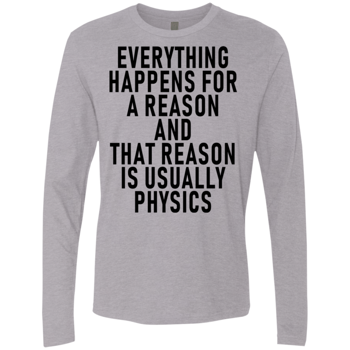 Everything Happens For A Reason And That Reason Is Usually Physics Men's Long Sleeve Tee