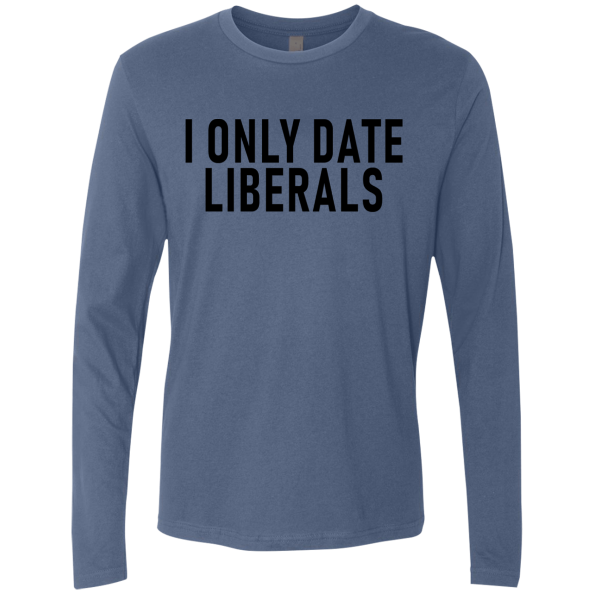 I Only Date Liberals Men's Long Sleeve Tee
