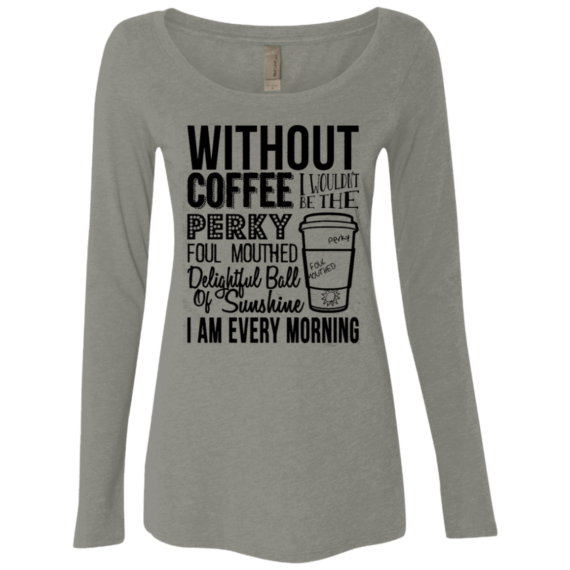 Without Coffee I Wouldn't Be Women's Long Sleeve Tee