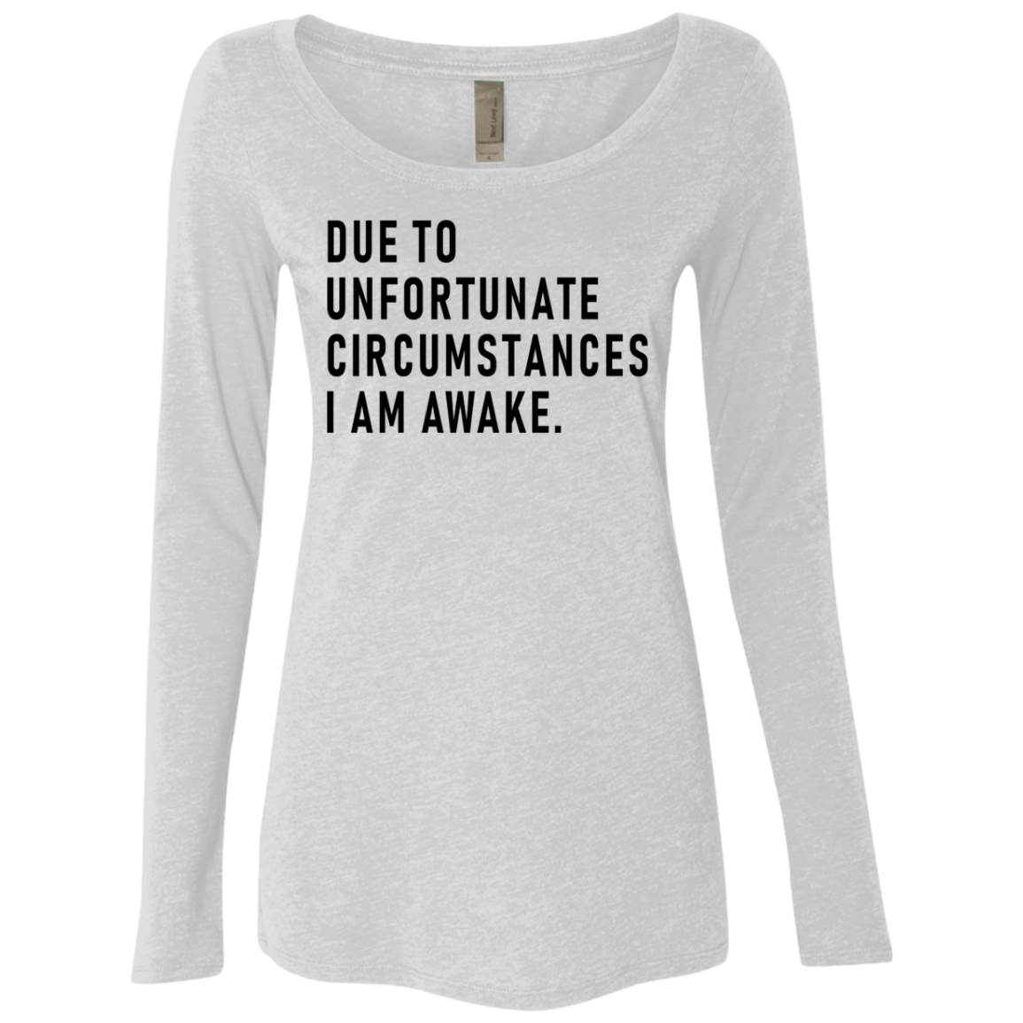 Due To Unfortunate Circumstances I Am Awake Women's Long Sleeve Tee