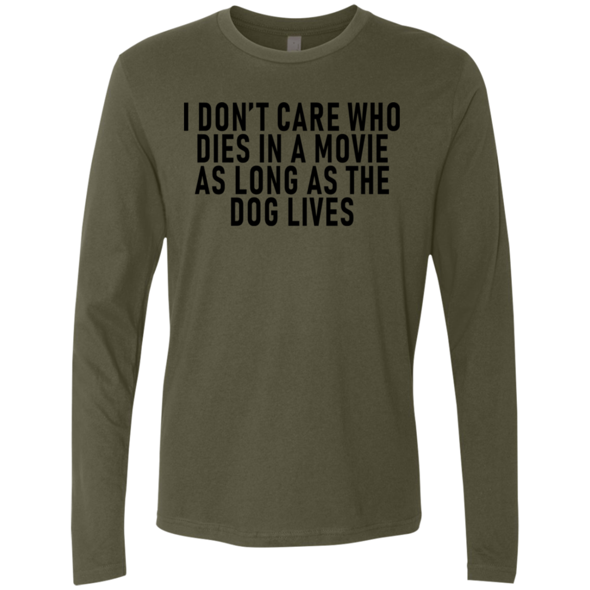 I Don't Care Who Dies In A Movie As Long As The Dog Lives Men's Long Sleeve Tee