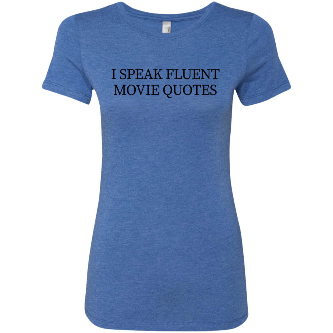 I Speak Fluent Movie Quotes Women's Classic Tee