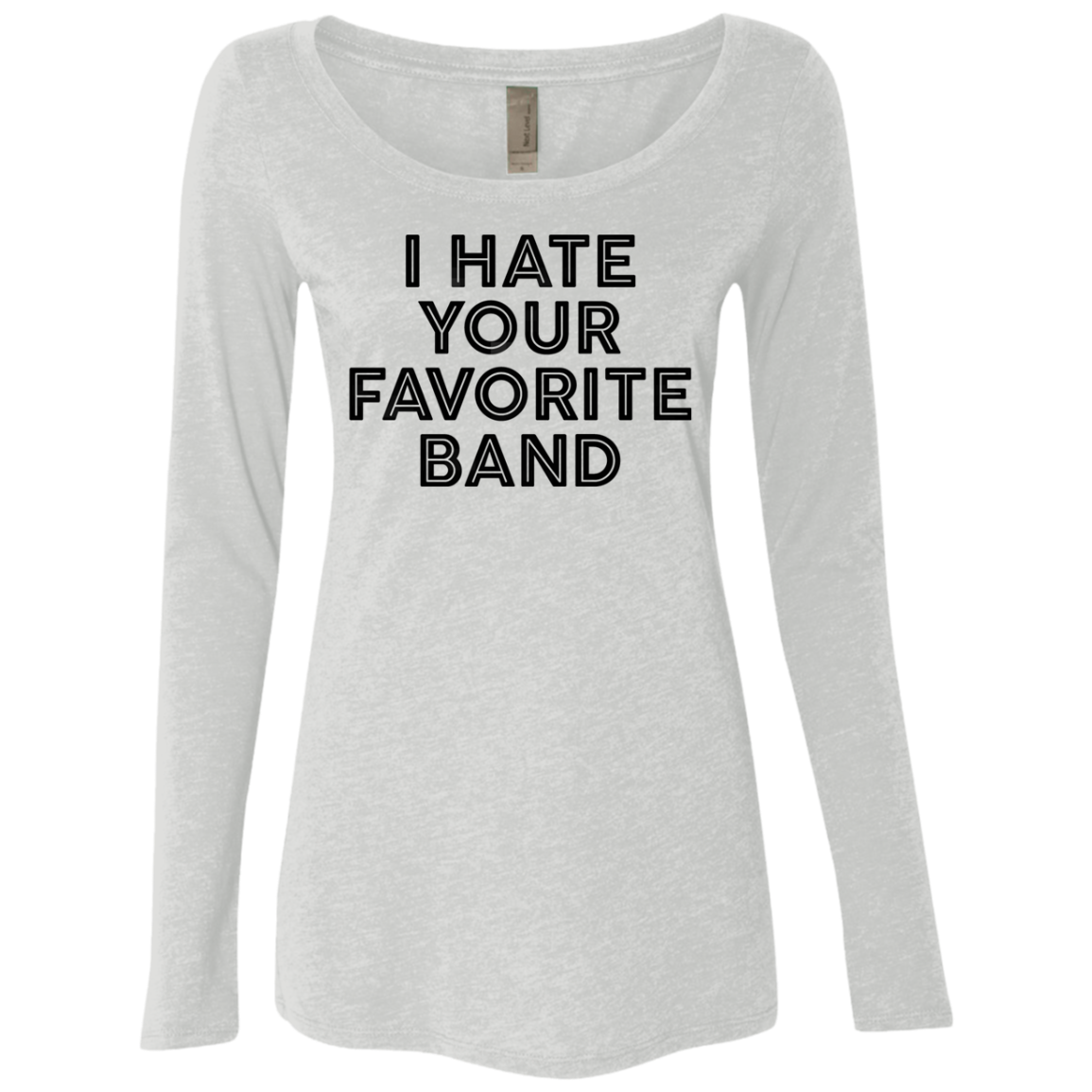 I Hate Your Favorite Band Women's Long Sleeve Tee