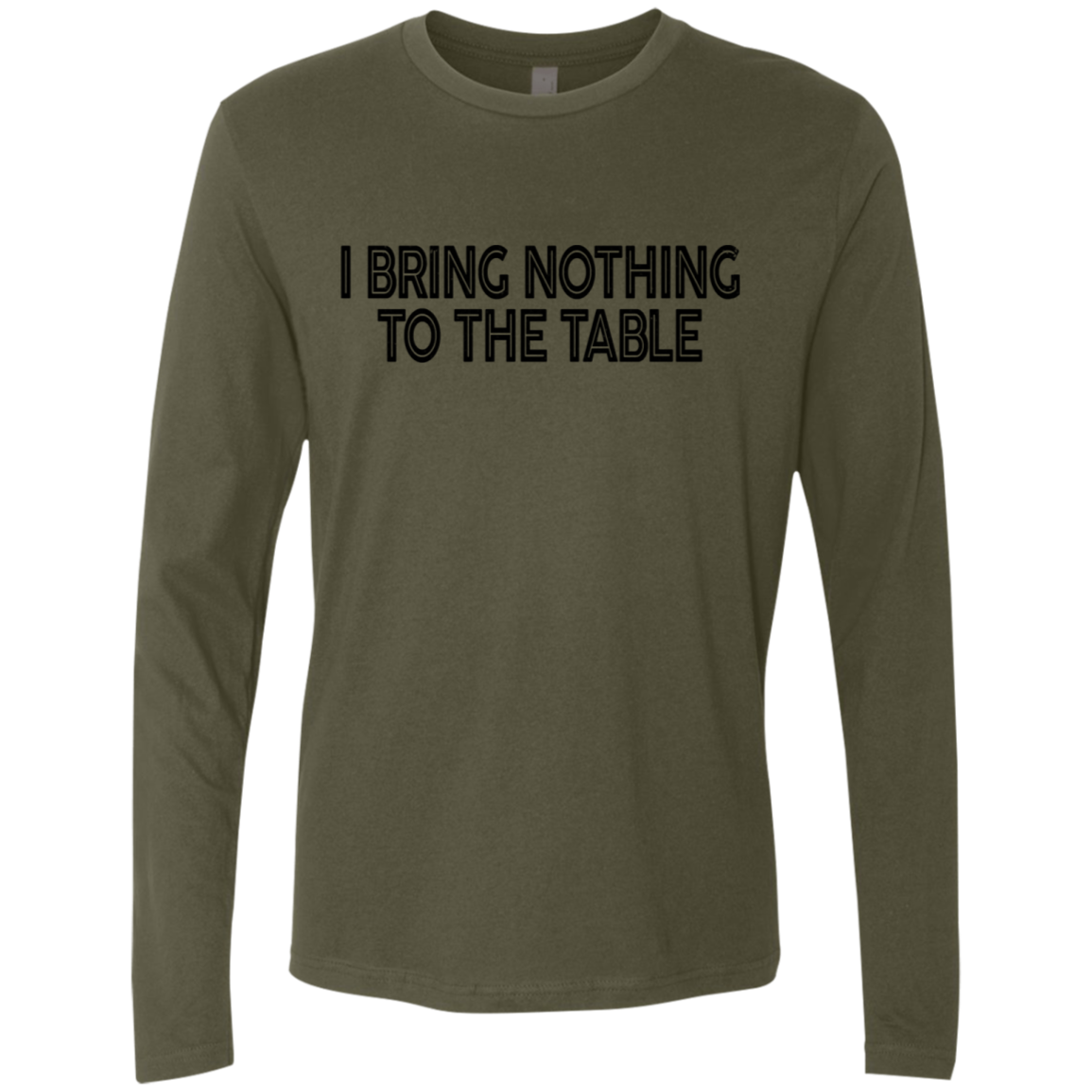 I Bring Nothing to the Table Men's Long Sleeve Tee