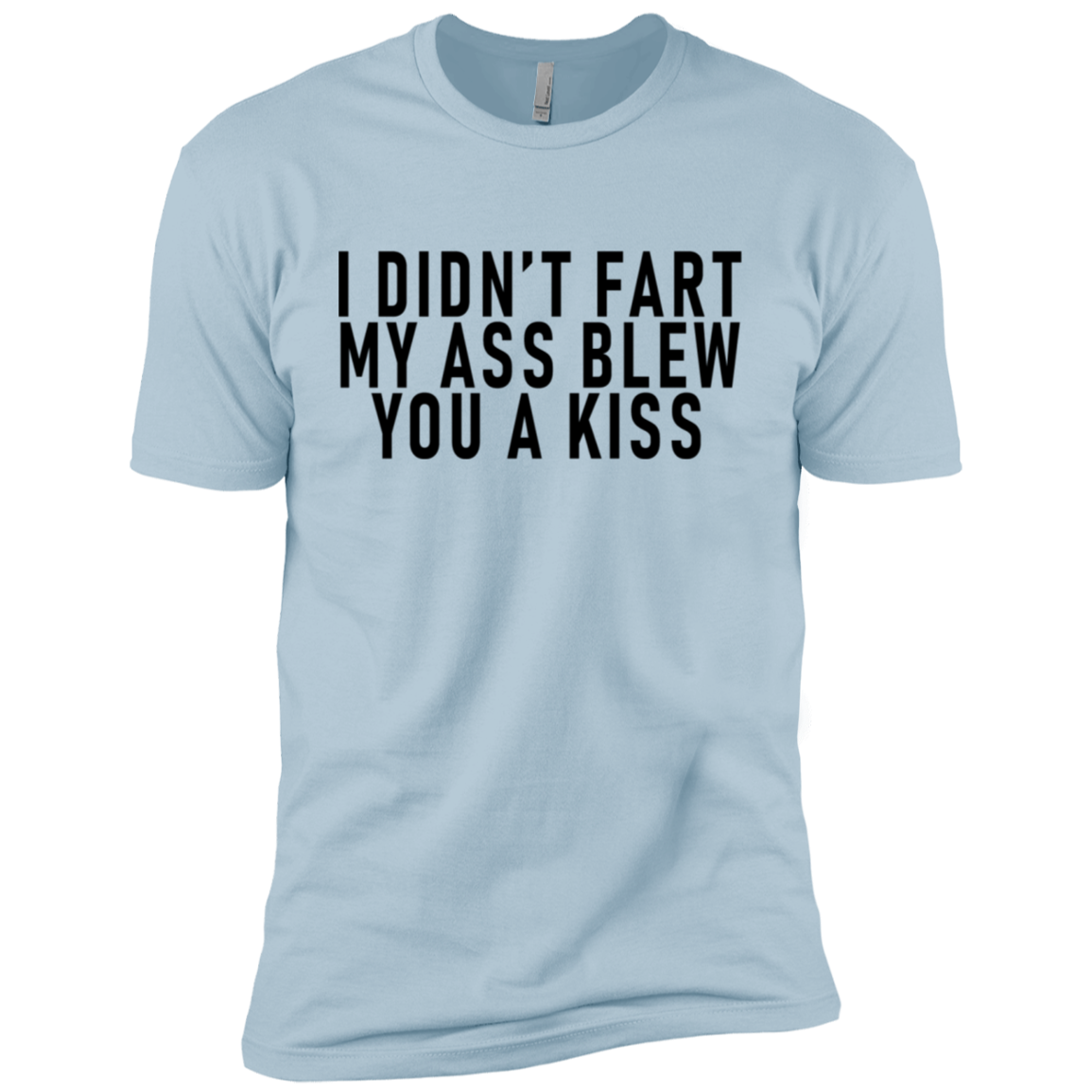 I Didn't Fart My ass Blew You A Kiss Men's Classic Tee
