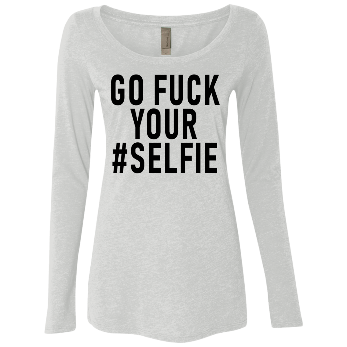 Go Fuck Your Selfie Women's Long Sleeve Tee