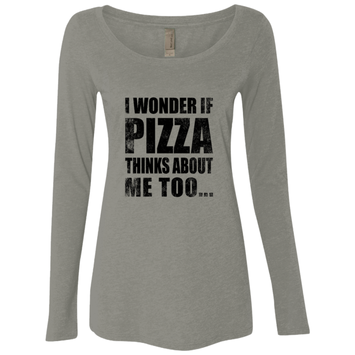 I Wonder If Pizza Thinks About Me Too Women's Long Sleeve Tee