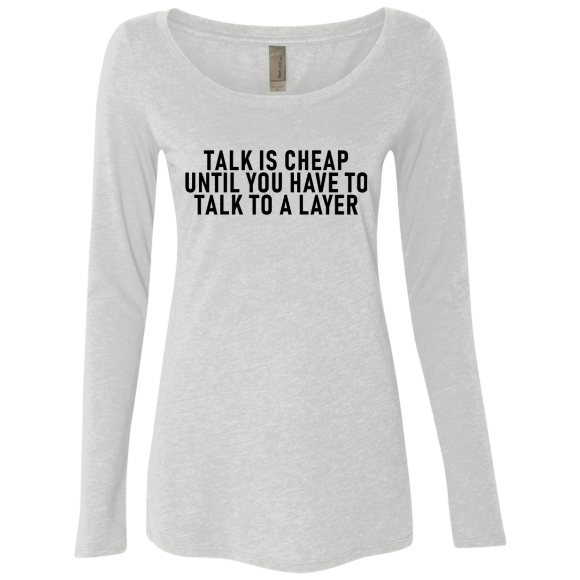 Talk Is Cheap Until You Have To Talk With A Lawyer Women's Long Sleeve Tee