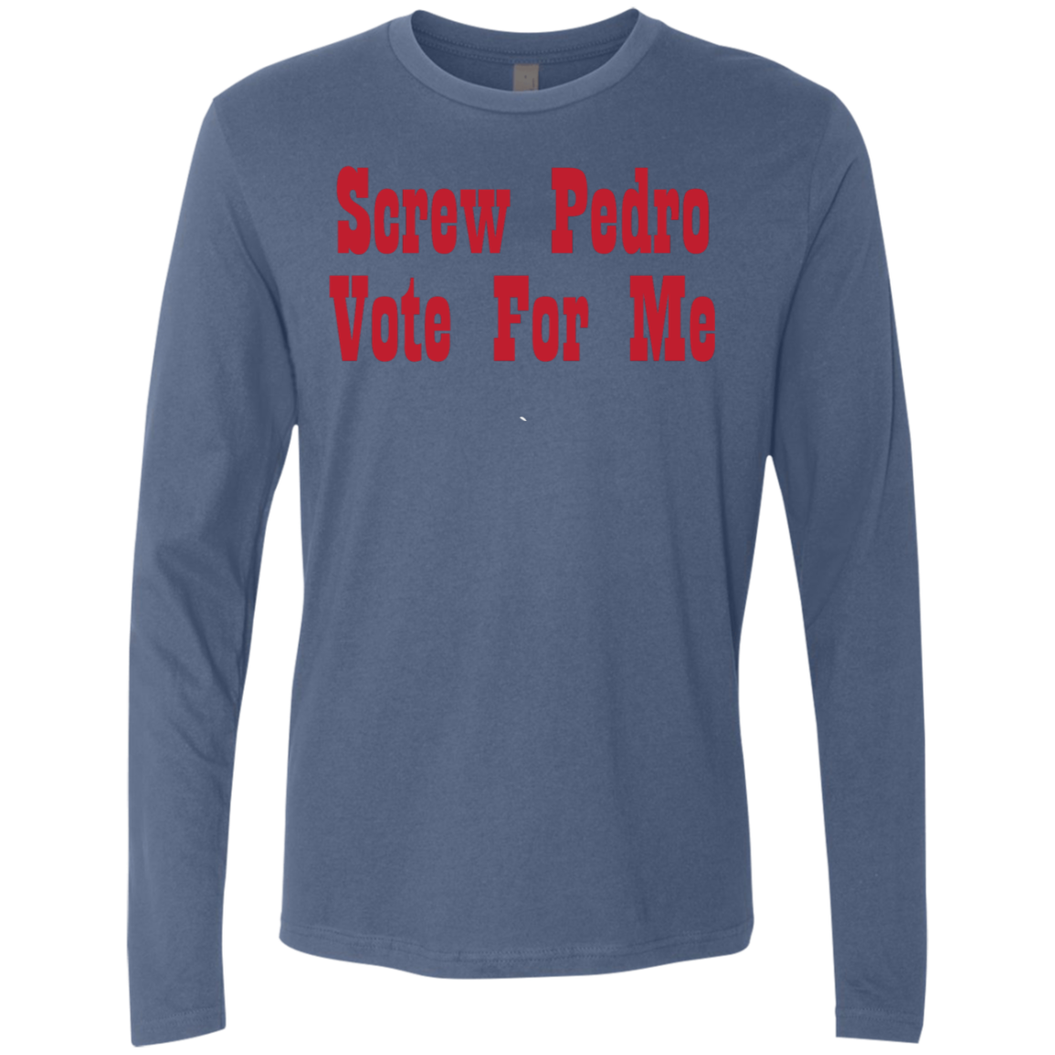 Screw Pedro Vote For Me Men's Long Sleeve Tee