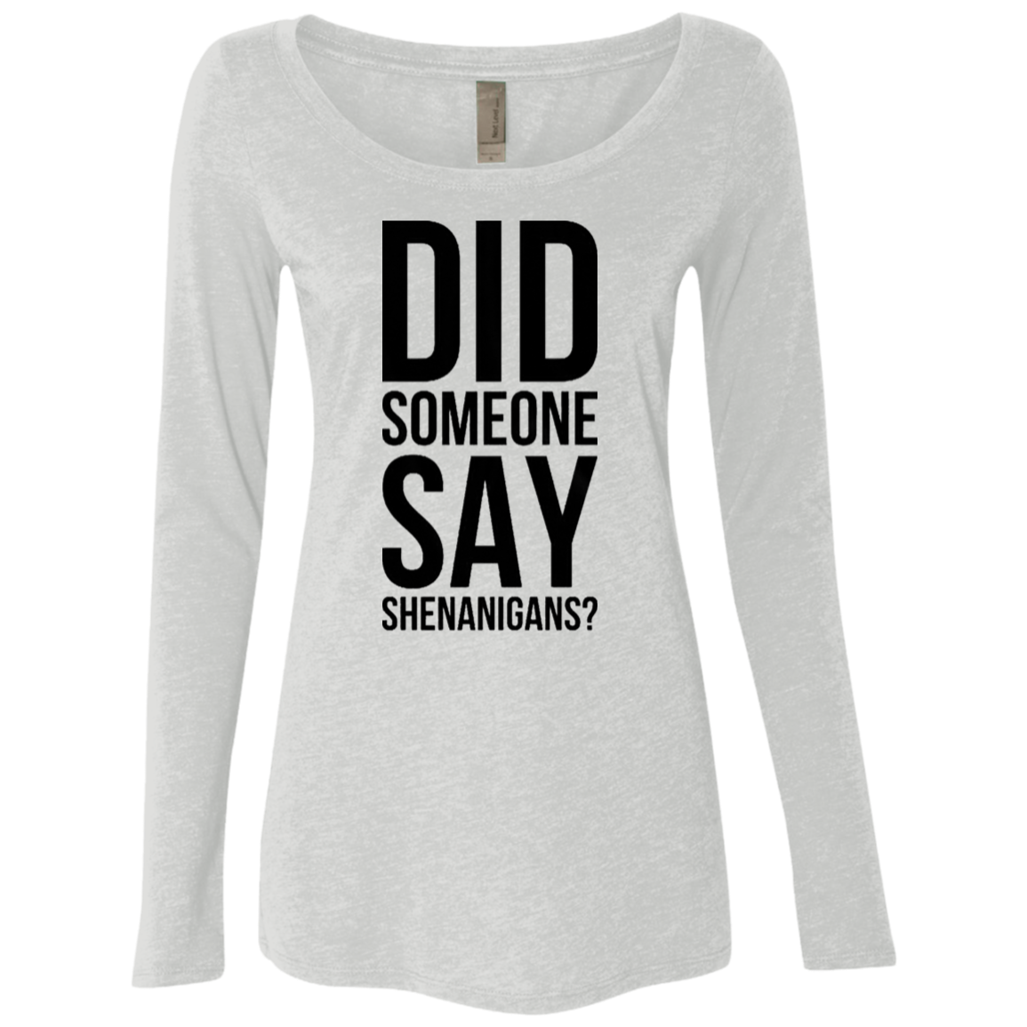 Did Someone Say Shenanigans Women's Long Sleeve Tee