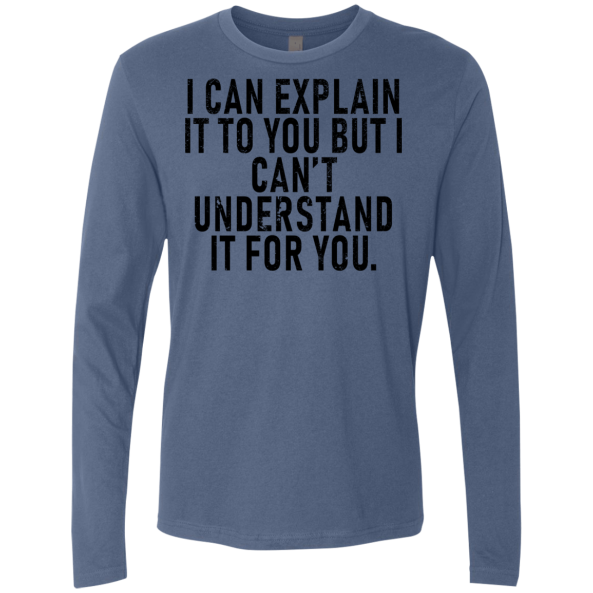 I Can Explain It For You But I Can't Understand It For You Men's Long Sleeve Tee