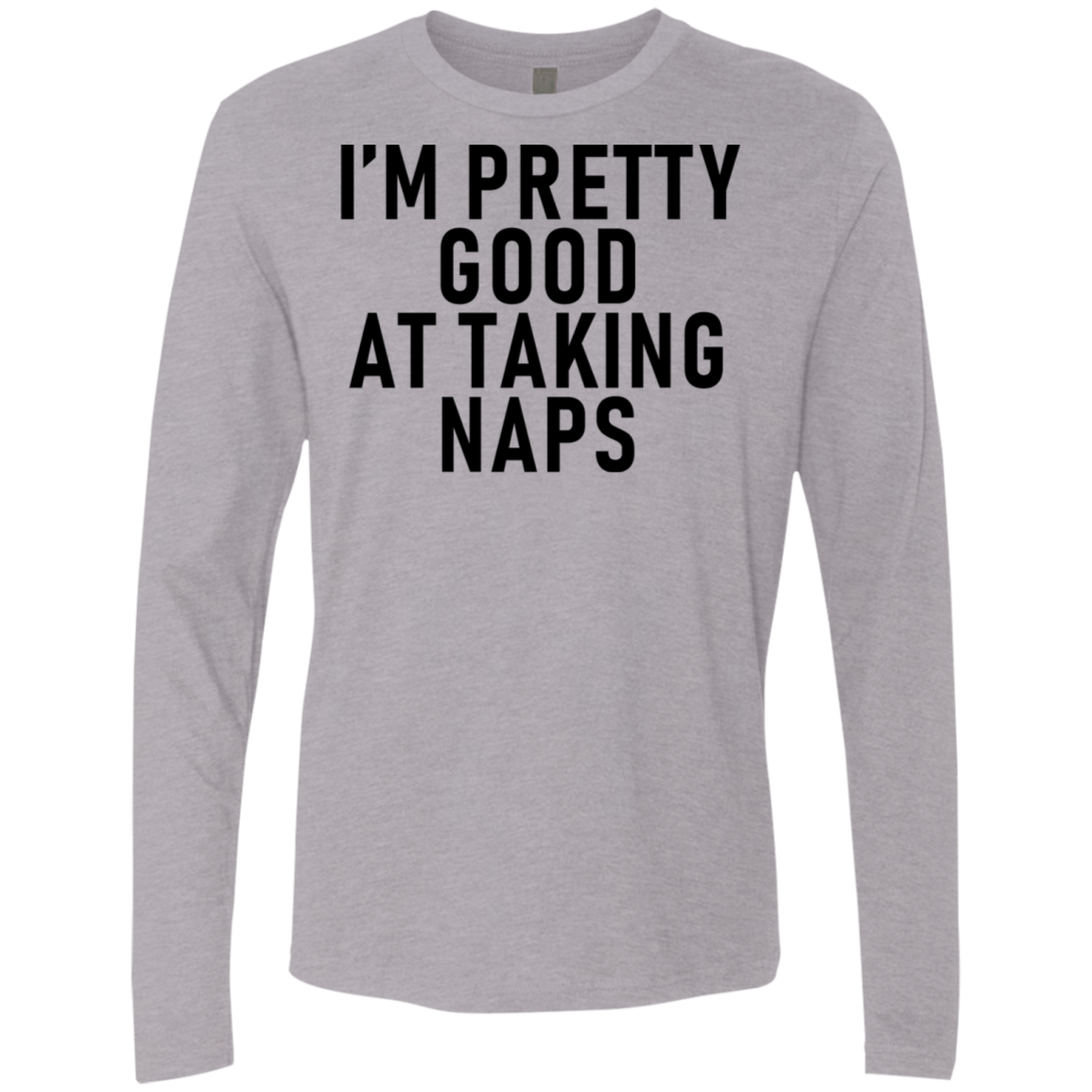 I'm Pretty Good At Taking Naps Men's Long Sleeve Tee