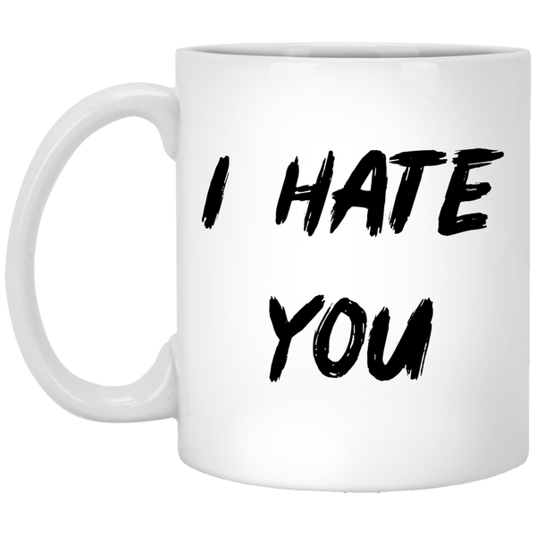 I Hate You 11 oz. White Coffee Mug - Trendy Tees